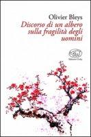Discorso di un albero sulla fragilità degli uomini - Bleys Olivier