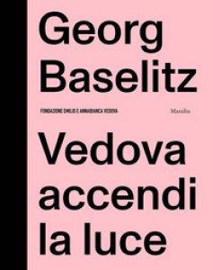 Copertina di 'Georg Baselitz. Vedova accendi la luce'