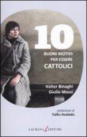 10 buoni motivi per essere cattolici - Binaghi Valter, Mozzi Giulio