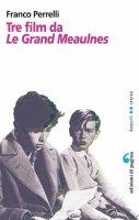 Tre film da Le Grand Meaulnes - Perrelli Franco