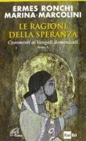 Le ragioni della speranza - Ermes Ronchi, Marina Marcolini