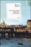 Una vacanza romana e altri scritti - James Henry