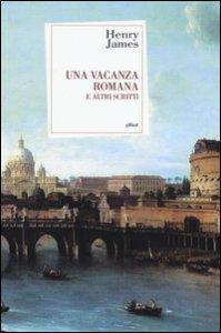 Copertina di 'Una vacanza romana e altri scritti'