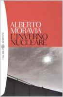 L' inverno nucleare - Moravia Alberto