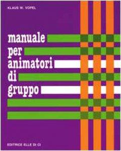 Copertina di 'Manuale per animatori di gruppo. Teoria e prassi dei giochi di interazione'