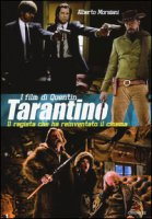 I film di Quentin Tarantino. Il regista che ha reinventato il cinema. Ediz. illustrata - Morsiani Alberto
