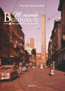 Copertina di 'Mi ricordo Bologna. 1945-1970. Gente, mestieri e sguardi di una città che cambia. Ediz. italiana e inglese. Con Calendario'