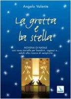 La grotta e la stella. Novena di Natale con nove storielle per bambini ragazzi e... adulti alla ricerca  di semplicit� - Valente Angelo