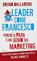 Leader come Francesco - Bruno Ballardini