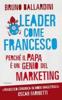 Leader come Francesco - Bruno Ballardini