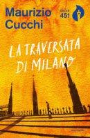 La traversata di Milano. Nuova ediz. - Cucchi Maurizio