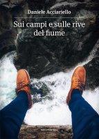 Sui campi e sulle rive del fiume. - Daniele Acciariello
