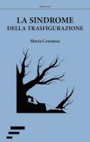 La sindrome della trasfigurazione - Costanza Maria