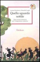 Quello sguardo sottile. Una scienza romantica per l'integrazione scolastica - Rondanini Luciano, Longhi Marinella