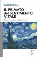 Primato del sentimento vitale. E la mancanza di una pulsione di morte (Il) - Paolo Pinelli
