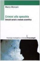 Crimini allo specchio. Omicidi seriali e metodo scientifico - Monzani Marco
