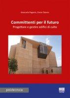 Committenti per il futuro. Progettare e gestire edifici di culto - Paganin Giancarlo, Talamo Cinzia