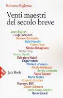 Venti maestri del secolo breve - Righetto R.