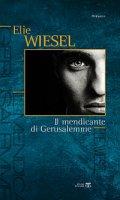Il mendicante di Gerusalemme - Wiesel Elie