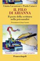 Il filo di Arianna. Il posto della scrittura nella psicoanalisi - Cinzia Lucantoni, Paola Catarci