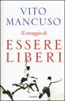 Il coraggio di essere liberi - Mancuso Vito
