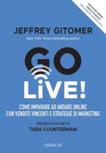 Copertina di 'Go Live! Come imparare ad andare online con vendite vincenti e strategie di marketing'