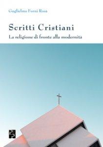 Copertina di 'Scritti cristiani. La religione di fronte alla modernità'