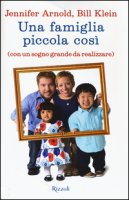 Una famiglia piccola così (con un sogno grande da realizzare) - Arnold Jennifer, Klein Bill