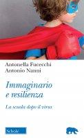Immaginario e resilienza - Antonella Fucecchi, Antonio Nanni