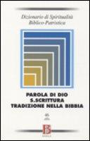 Dizionario di Spiritualità biblico - patristica vol. 46: Parola di Dio - S. Scrittura Tradizione nella Bibbia - Salvatore A. Panomolle