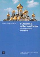 L' ortodossia nella nuova Europa. Dinamiche storiche e prospettive - A. Pacini