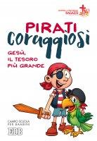 Pirati coraggiosi. Gesù, il tesoro più grande - Centro Pastorale Ragazzi di Verona