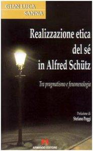 Copertina di 'Realizzazione etica del sé in Alfred Schütz. Tra pragmatismo e fenomenologia'