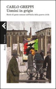 Copertina di 'Uomini in grigio. Storie di gente comune nell'Italia della guerra civile'