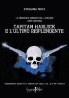 Capitan Harlock e l'ultimo risplendente. Le cronache segrete dell'Arcadia - Anguana Nera
