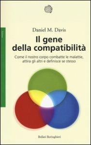 Copertina di 'Il gene della compatibilità. Come il nostro corpo combatte le malattie, attira gli altri e definisce se stesso'