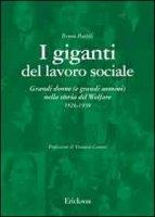 I giganti del lavoro sociale. Grandi donne (e grandi uomini) nella storia del welfare (1526-1939) - Bortoli Bruno