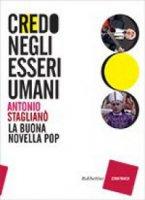Credo negli essere umani - Antonio Staglianò