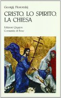 Cristo, lo Spirito, la Chiesa - Florovskij Georgij