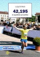 42,195. In equilibrio sul confine - Di Maio Luigi