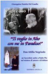 """Copertina di 'Padre Pio disse: """"Ti voglio in Alto con me in paradiso!""""'"""