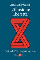 L' illusione liberista. Critica dell'ideologia di mercato - Boitani Andrea
