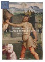 Museo della città di Palazzo Trinci di Foligno - AA. VV.
