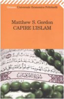 Capire l'islam - Gordon Matthew S.