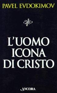 Copertina di 'L'uomo icona di Cristo. Saggi di spiritualità'