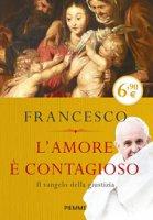 L'amore è contagioso - Francesco (Jorge Mario Bergoglio)