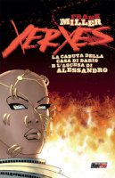 Xerxes. La caduta della casa di Dario e l'ascesa di Alessandro - Miller Frank