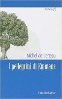 I pellegrini di Emmaus - De Certeau Michel