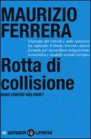 Rotta di collisione. Euro contro welfare? - Ferrera Maurizio