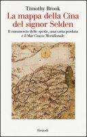 La mappa della Cina del signor Selden. Il commercio delle spezie, una carta perduta e il Mar Cinese Meridionale - Brook Timothy